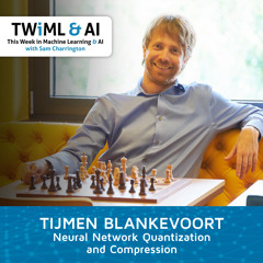 Neural Network Quantization and Compression with Tijmen Blankevoort - TWIML Talk #292