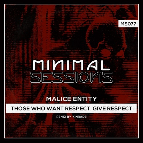 MS077: Malice Entity - Those Who Want Respect, Give Respect