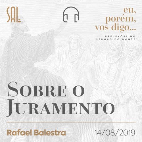 Eu, porém, vos Digo #07 - Sobre o Juramento - Rafael Balestra - 14/08/2019