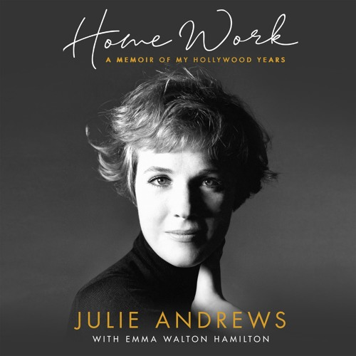 Home Work by Julie Andrews with Emma Walton Hamilton, read by Julie Andrews