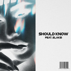 SHOULD KNOW (feat. Elaksi)
