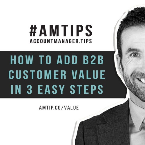 How to Add Customer Value for B2B in 3 Easy Steps