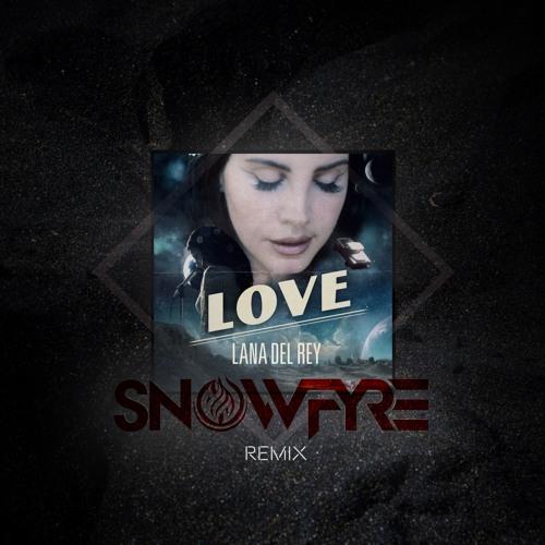 Lana Del Rey | Love (Snowfyre Remix)