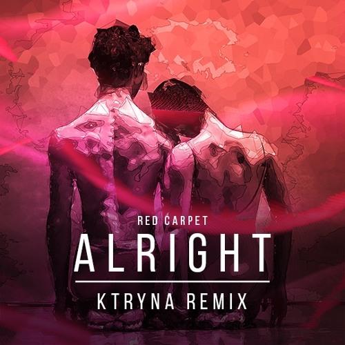 Red Carpet - Alright (KTRYNA Remix)