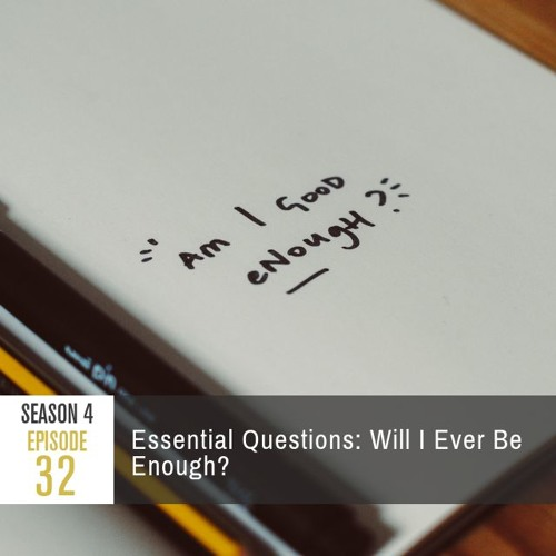 Season 4 Episode 32 - Essential Questions: Will I Ever Be Enough?