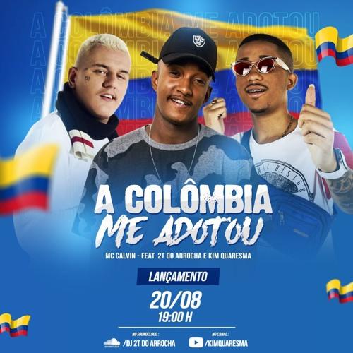 MC CALVIN - A COLOMBIA ME ADOTOU Feat 2T DO ARROCHA E KIM QUARESMA