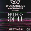 Wubaholics Anonymous (Meeting #011) ft. BRTHRS OF !LL