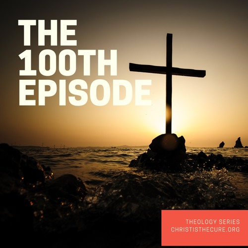 Ep. 100 - Theology Series (20) Soteriology