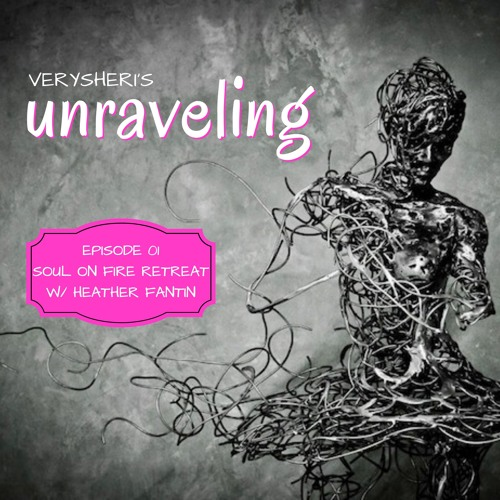 Unraveling Podcast 01_Heather Fantin