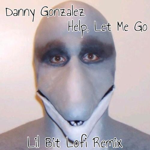 Danny Gonzalez - Help, Let Me Go (Lil Bit Lofi Remix) by Lil