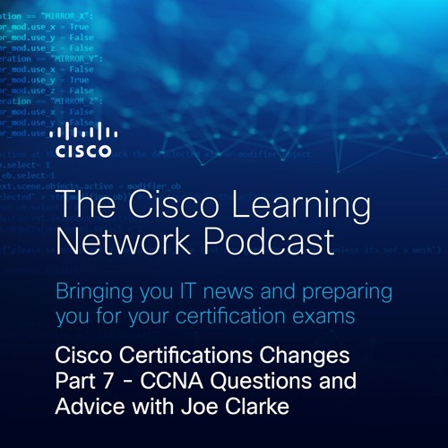 Cisco Certifications Changes Part 7 - CCNA Questions and Advice with Joe Clarke