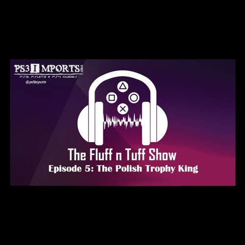 The Fluff n Tuff Show ~ Episode 5: The Polish Trophy King