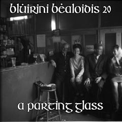 Blúiríní Béaloidis 20 - A Parting Glass (Claire's Final Episode!)