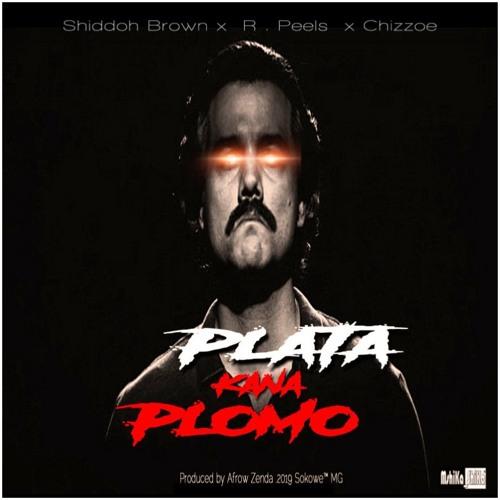 Shiddoh Brown x R.Peels x Chizzoe - Plata kana Plomo Prod. by Afrow Zenda