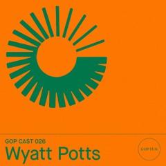 Gop Cast 026 - Wyatt Potts