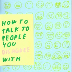 How To Talk To People You Disagree With Episode 1