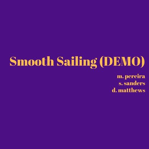 Smooth Sailing (DEMO) - S. Sanders, D. Matthews & M. Pereira