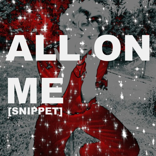 ALL ON ME ! [SNIPPET]