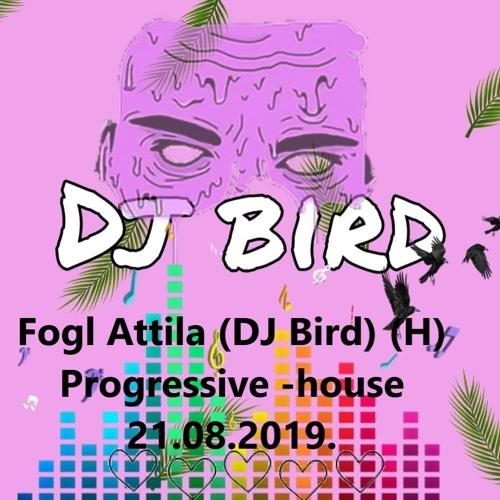 Fogl Attila (DJ Bird) (H) Progressive -house 21.08.2019.