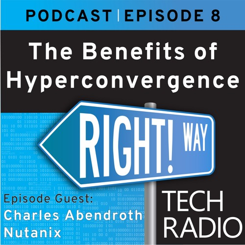Episode 8 - The Benefits of Choosing Hyperconvergence with Nutanix