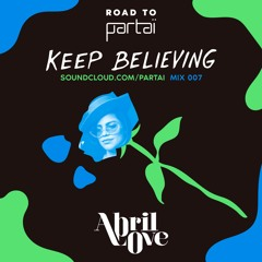 Abril Love - Keep Believing Mix 007