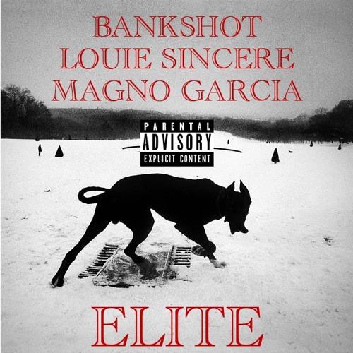 Louie Sincere feat. Magno Garcia- ELITE (Prod. By Bankshot)