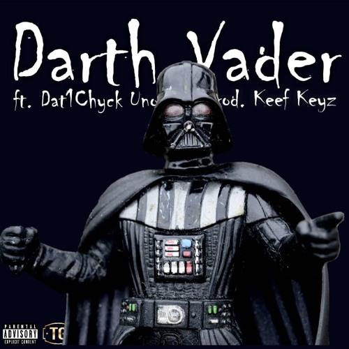 Darth Vader Ft. Dat1Chyck Uno   Prod. Keef Keyz