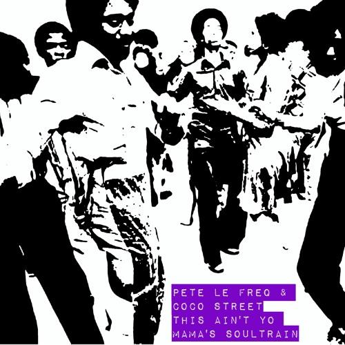 Pete Le Freq & Coco Street - This Ain't Yo Mama's Soul Train (Low Rez Preview)