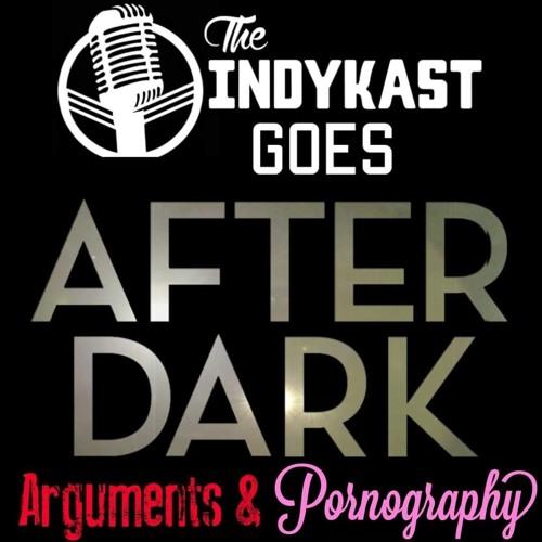 IndyKast S6:E253 - Arguments & Pornography