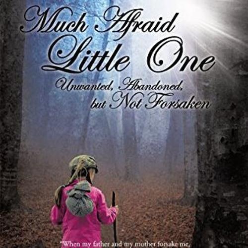 Episode 6657 - Much Afraid Little One: Unwanted, Abandoned, but Not Forsaken - Abbye Sue Binger