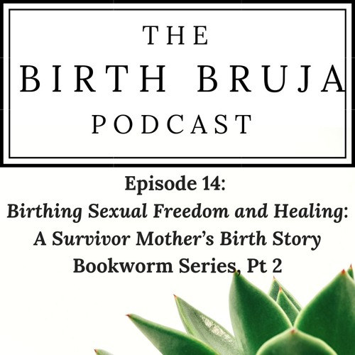 Ep. 14: Birthing Sexual Freedom and Healing: A Survivor Mother's Birth Story, Bookworm Series, Pt. 2