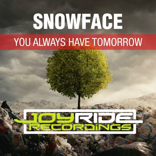 Snowface - You Always Have Tomorrow [Beatport excl. OUT NOW]