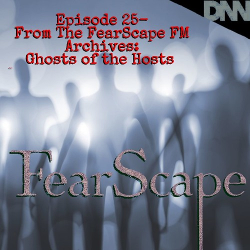 FearScape 25. From The FearScape FM Archives: Ghosts of the Hosts