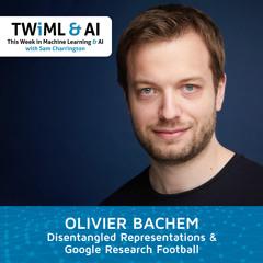 Disentangled Representations & Google Research Football with Olivier Bachem - TWIML Talk #293