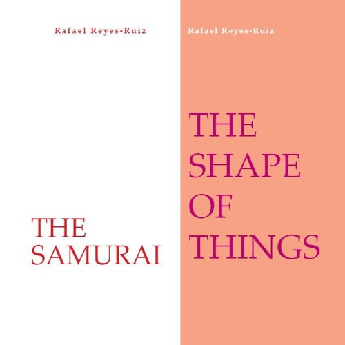 Rafael Reyes-Ruiz on The Samurai and The Shape of Things