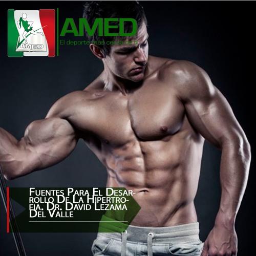 Podcast 340 AMED -  Fuentes Para El Desarrollo De La Hipertrofia. Dr. David Lezama Del Valle