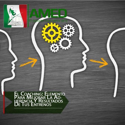 Podcast 343 AMED -  El Coaching: Elemento Para Mejorar La Adherencia Y Resultados De Tus Entrenos