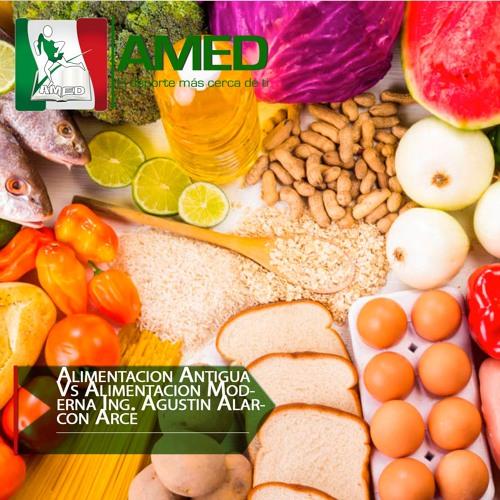 Podcast 344 AMED -  Alimentación Antigua Vs Alimentación Moderna Ing. Agustín Alarcón Arce