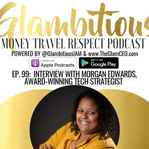 Ep. 99: Interview with Morgan Edwards, Award-Winning Tech Strategist
