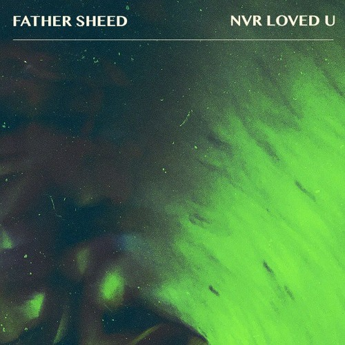 Father Sheed - Nvr Loved U
