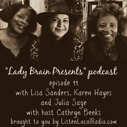 """Lady Brain Presents"" episode 11 with Julia Sage, Lisa Sanders and Karen Hayes 8 22 19"