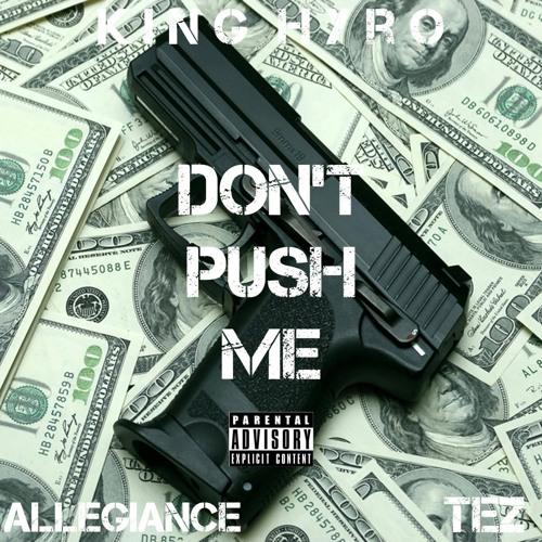DONT PUSH ME (FT. Allegiance & TEZ)