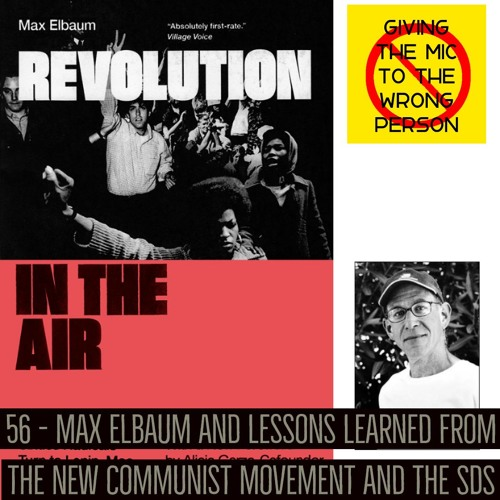 56 - Max Elbaum and Lessons Learned from the New Communist Movement and the SDS