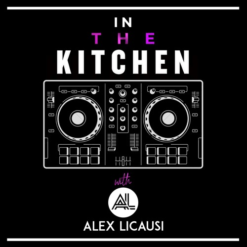 In The Kitchen Radio - Alex LiCausi - Episode 005 - August 2019