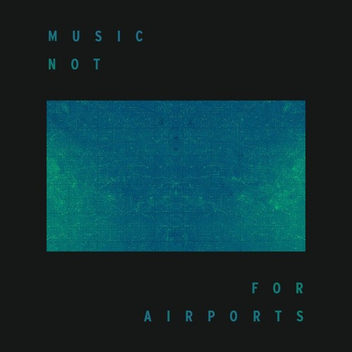 Playlist 3.2 'Music not for Airports'