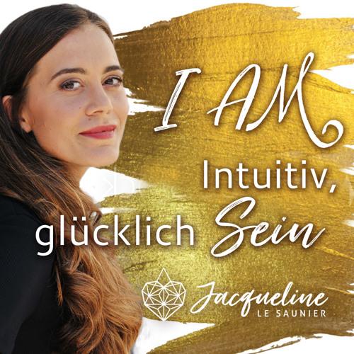 I AM - Intuitiv, glücklich SEIN