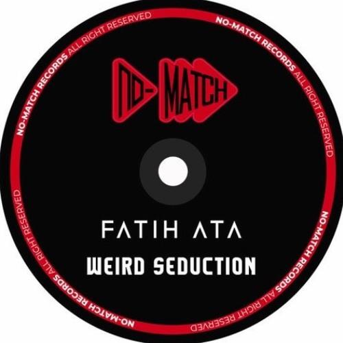 NM001: Fatih Ata- Weird Seduction (Original Mix) Song