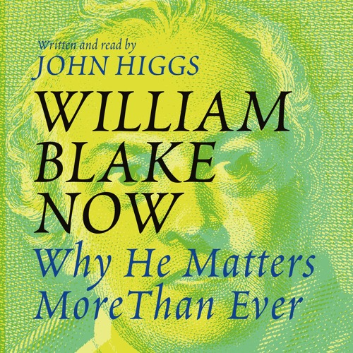 William Blake Now, written and read by John Higgs