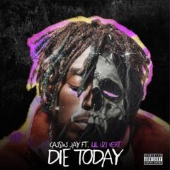 Die Today (feat. Lil Uzi Vert) {Prod. Cassius Jay}