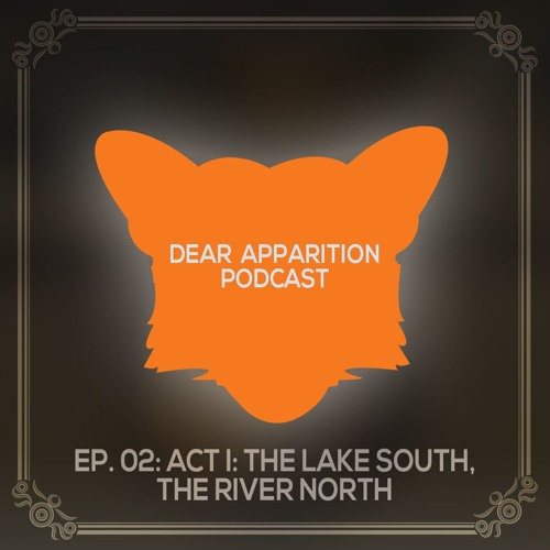 Ep. 02: Act I: The Lake South, The River North (The Dear Hunter)